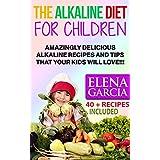 Alkaline Diet: Alkaline Diet for Children: Amazingly Delicious Alkaline Recipes and Tips That Your Kids Will Love! (Anti Inflammatory, Clean Eating, Alkaline Book 1)