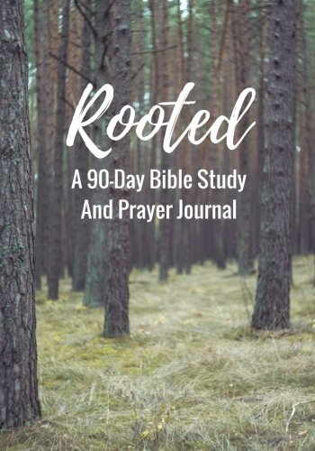 Rooted: A 90-Day Bible Study And Prayer Journal