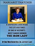 Margaret Thatcher: A surprising look inside the life and times of one of history's most famous women, The Iron Lady. by one who knew her, Dr. Jeffrey Lant
