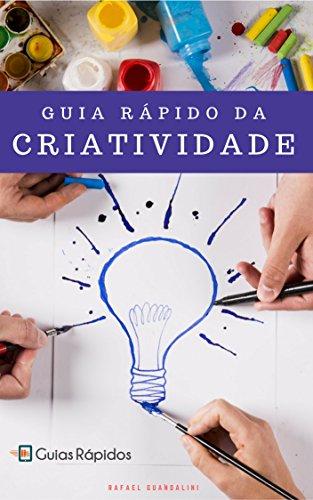 GUIA RÁPIDO DA CRIATIVIDADE: Aprenda em 1 Hora um método para aplicar em qualquer trabalho criativo da sua vida! (Guias Rápidos)