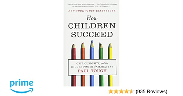 The Problem With Teaching Grit To Poor >> How Children Succeed Paul Tough 9780544104402 Amazon Com Books