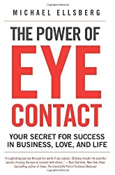 The Power of Eye Contact: Your Secret for Success in Business, Love, and Life by Michael Ellsberg (15-May-2010) Paperback