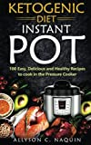 Ketogenic Diet Instant Pot: 100 Easy, Delicious, and Healthy...