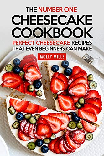 (The Number One Cheesecake Cookbook: Perfect Cheesecake Recipes That Even Beginners Can Make)