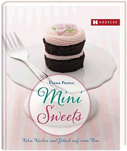 Mini Sweets: Kekse, Kuchen und Gebäck auf einen Biss