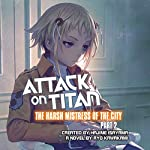 Attack on Titan: The Harsh Mistress of the City, Part 2 | Ryo Kawakami,Hajime Isayama - creator
