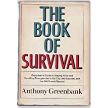 The Book of Survival: Everyman's Guide to Staying Alive and Handling Emergencies in the City, the Suburbs, and the Wild Lands Beyond