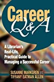 Career Q&A: A Librarian's Real-Life, Practical Guide to Managing a Successful Career by Susanne Markgren Tiffany Eatman Allen (2013-09-23) Paperback