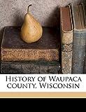 History of Waupaca County, Wisconsin, J. Wakefield, 1175930156