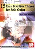 13 Easy Brazilian Choros for Solo Guitar, Carlos Almada, 0786665459