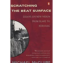 Scratching the Beat Surface: Essays on New Vision from Blake to Kerouac