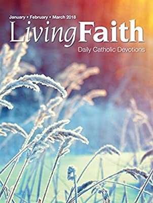 Living Faith - Daily Catholic Devotions, Volume 33 Number 4 - 2018 January, February, March