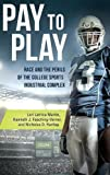img - for Pay to Play: Race and the Perils of the College Sports Industrial Complex book / textbook / text book