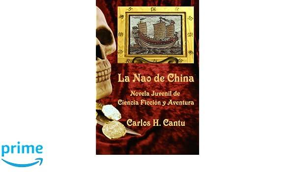 Amazon.com: La Nao de China: Novela Juvenil de Ciencia Ficcion y Aventura (Spanish Edition) (9781466360471): Carlos H Cantu: Books