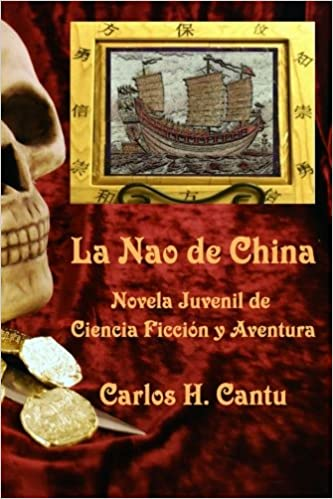 La Nao de China / The Nao of China: Novela Juvenil De Ciencia Ficcion Y Aventura / Science Fiction and Adventure Fiction: Amazon.es: Carlos H. Cantu: Libros