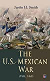 #7: The U.S.-Mexican War (Vol. 1&2): The Relations Between the U.S. And Mexico, Attitudes on the Eve of War, the Preliminaries of the Conflict, the California ... Politics, the Foreign Relations of the War