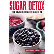 SUGAR DETOX: Complete Guide for Beginners. Crush Your Sugar Cravings (Book With Meal Plan, Recipes, Diet Guide, Vegetarian Recipes)