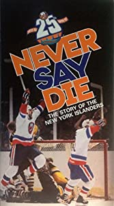 Never Say Die: The Story of the New York Islanders
