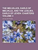 The Melvilles, Earls of Melville, and the Leslies, Earls of Leven Volume 3, Sir William Fraser, 1230467165