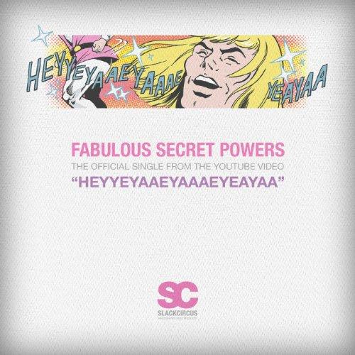 Heyyeyaaeyaaaeyaeyaa (Fabulous Secret Powers)
