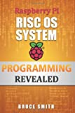 Raspberry Pi RISC OS System Programming Revealed, Bruce Smith, 099239161X
