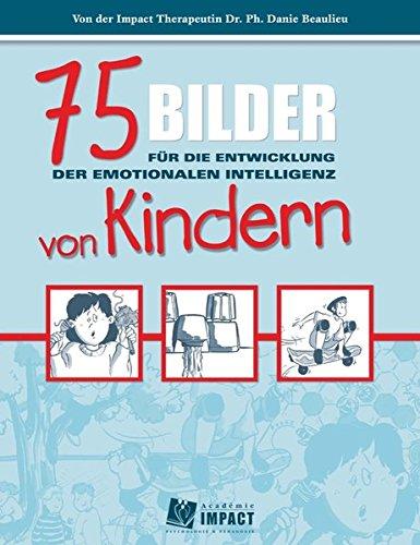 75 Bilder für die Entwicklung der emotionalen Intelligenz von Kindern Broschiert – 1. Februar 2015 Danie Beaulieu Carl-Auer Verlag GmbH 3849700755 Emotionale Intelligenz