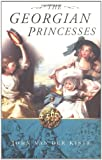 The Georgian Princesses, John Van der Kiste, 0750930519