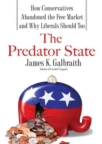 The Predator State: How Conservatives Abandoned the Free Market and Why Liberals Should Too (Library Edition)