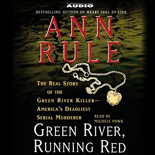 Green River, Running Red: The Real Story of the Green River Killer, America's Deadliest Serial Murderer by Simon & Schuster Audio