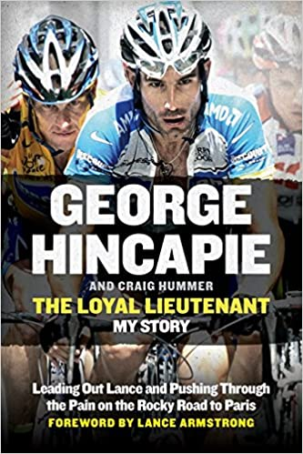 The Loyal Lieutenant  Leading Out Lance and Pushing Through the Pain on the  Rocky Road to Paris  Amazon.de  George Hincapie 6a36dd76f