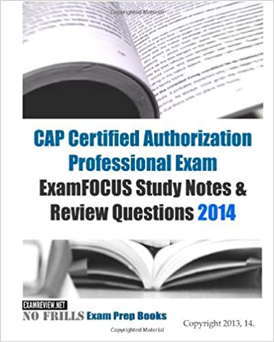 fe749ab6e0f CAP Certified Authorization Professional Exam ExamFOCUS Study Notes    Review Questions 2014 Large Print Edition