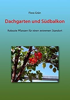 dachgarten und s dbalkon robuste pflanzen f r einen extremen standort german edition kindle. Black Bedroom Furniture Sets. Home Design Ideas
