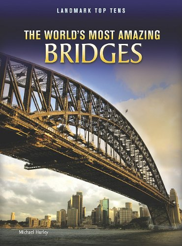 The World's Most Amazing Bridges (Landmark Top Tens) ()