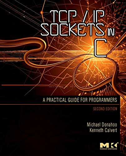 TCP/IP Sockets in C: Practical Guide for Programmers (The Morgan Kaufmann Practical Guides Series) (C Api Design Best Practices)