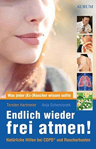 Endlich wieder frei atmen!: Was jeder (Ex-) Raucher wissen sollte. Natürliche Hilfen bei COPD* und Raucherhusten