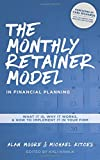 The Monthly Retainer Model in Financial Planning: What It Is, Why It Works, and How to Implement It in Your Firm