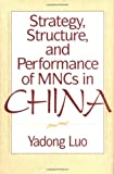 Strategy, Structure, and Performance of MNCs in China, Yadong Luo, 156720385X