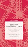 Dominant Divisions of Labor : Models of Production That Have Transformed the World of Work, Janoski, Thomas and Lepadatu, Darina, 1137378778