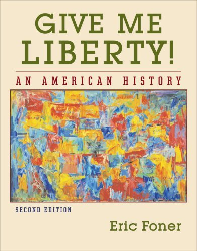 Give Me Liberty! An American History [Second Edition] [Vol. One-Volume] by Foner, Eric [W. W. Norton & Company,2007] [Hardcover] Second (2nd) edition (Give Me Liberty Eric Foner Second Edition)