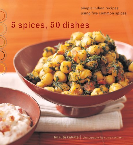 5 Spices, 50 Dishes: Simple Indian Recipes Using Five Common - Spice Namaste