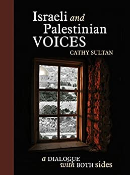 Israeli and Palestinian Voices: A Dialogue with Both Sides by [Sultan, Cathy]