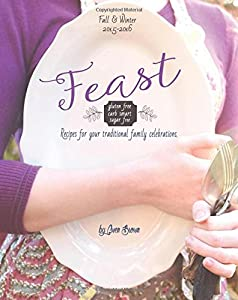 Feast: Gluten-free, Carb-smart, Sugar-free Recipes for Your Traditional Family Celebrations