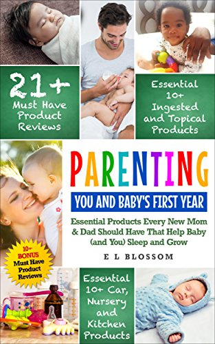 Parenting:  You and Baby's First Year Products: Must-Have Products EVERY New Mom And Dad Should Have That Help Baby (and You) Sleep And Grow (Parenting: You And Baby Book 1)