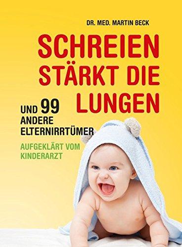 schreien-strkt-die-lungen-und-99-andere-elternirrtmer-aufgeklrt-vom-kinderarzt