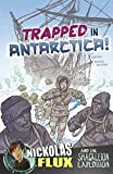 Trapped in Antarctica! (Nickolas Flux History Chronicles)