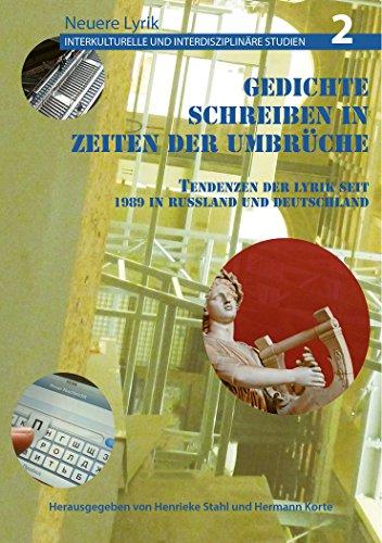 Gedichte schreiben in Zeiten der Umbrueche: Tendenzen der Lyrik seit 1989 in Russland und Deutschland