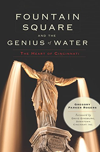 Fountain Square and the Genius of Water: The Heart of Cincinnati ()