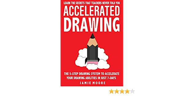 Accelerated drawing learn the secrets that teachers never told you accelerated drawing learn the secrets that teachers never told you the 5 step drawing system to accelerate your drawing abilities in just 7 days or less fandeluxe Image collections