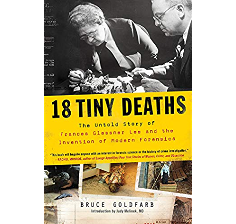 Amazon Com 18 Tiny Deaths The Untold Story Of Frances Glessner Lee And The Invention Of Modern Forensics Ebook Goldfarb Bruce Melinek Judy Kindle Store