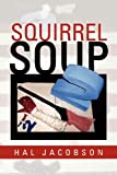 Squirrel Soup, Hal Jacobson, 1453572406